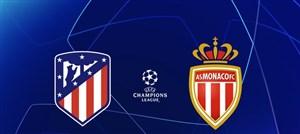 خلاصه بازی موناکو1 - اتلتیکو مادرید 2 (لیگ قهرمانان اروپا)