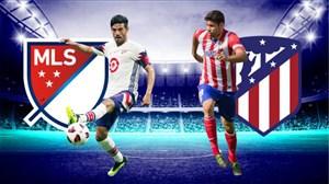 خلاصه بازی منتخب MLS - اتلتیکومادرید (دوستانه)